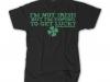 im-not-irish-but-im-hoping-to-get-lucky-t-shirt