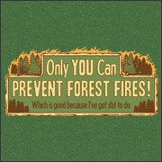 Tshirt hell: Only You can prevent forest fires