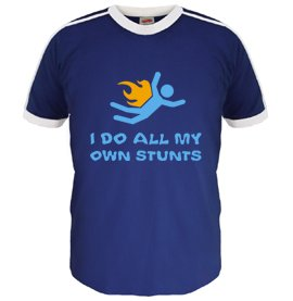 i do all my own stunts tshirt I Do All My Own Stunts T Shirt
