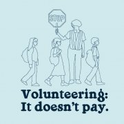Volunteering: It Doesn\'t Pay Tshirt
