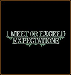 I meet or exceed expectations tshirt