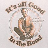 It\'s All Good in the Hood Mr. Rogers Tshirt