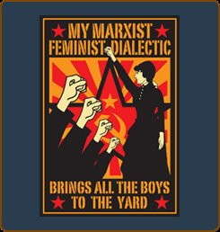 my marxist feminist dialectic brings all the boys to the yard My Marxist Feminist Dialectic Brings All the Boys to the Yard T Shirt