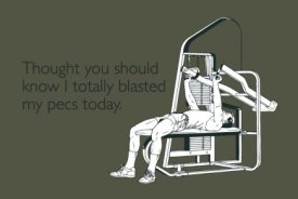 blasted pecs Thought You Should Know I Totally Blasted My Pecs Today T Shirt