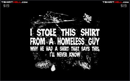 i stole this shirt from a homeless guy tshirt Torso Pants: Very Nice!