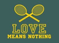 Love Means Nothing Tshirt