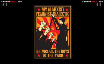 my marxist feminist dialectic brings all the boys to the yard tshirt Torso Pants: Very Nice!