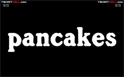 pancakes tshirt2 Torso Pants: Very Nice!
