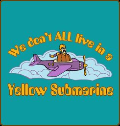 We Don\'t All Live in a Yellow submarine Tee
