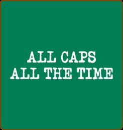 all caps all the time tshirt ALL CAPS ALL THE TIME T SHIRT