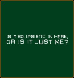 is it solipsistic in here or is it just me tshirt Is It Solipsistic In Here, Or Is It Just Me? T Shirt