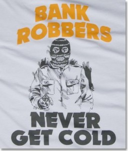 bank-robbers-never-get-cold-tshirt