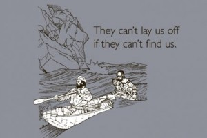 they cant lay us off if they cant find us tshirt 300x200 They cant lay us off if they cant find us tshirt