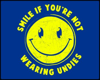 smile not wearing undies tshirt Smile If Youre Not Wearing Undies T shirt
