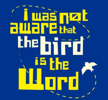 i-was-not-aware-that-the-bird-is-the-word-tee