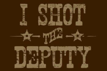 i shot the deputy tshirt I Shot the Deputy T shirt