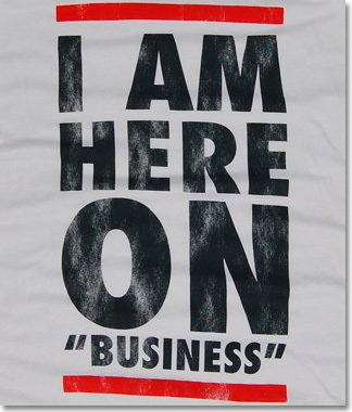im here on business t shirt Im Here on Business T shirt