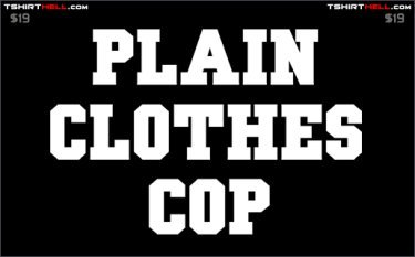 plain clothes cop tshirt Plain Clothes Cop Tee