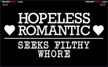 hopeless romantic seeks filthy whore tee Hopeless Romantic Seeks Filthy Whore Tee