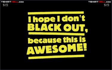 i-hope-i-dont-black-out-because-this-is-awesome-tshirt
