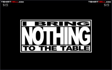 i-bring-nothing-to-the-table-tshirt