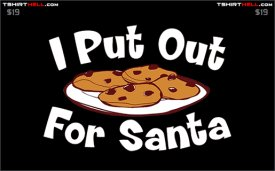 i put out for santa tshirt I Put Out for Santa Tee