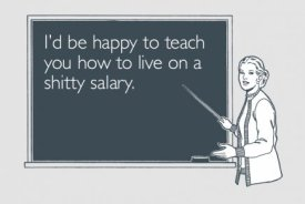 id be happy to teach you how to live on a shitty salary tee Id Be Happy To Teach You How to Live on a Shitty Salary Tee