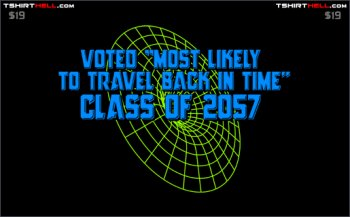 "voted most likely to travel back in time class of 2057 tshirt Voted ""Most Likely to Travel Back in Time"" Class of 2057 Tshirt"
