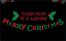 Your Mom is a Whore Merry Christmas Tshirt — Tshirt Groove