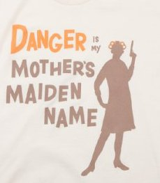 danger is my mothers maiden name t shirt1 Danger is My Mothers Maiden Name Tee Shirt