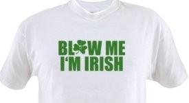 blow me im irish tshirt e1267400500134 Blow Me Im Irish T Shirt from Better Than Pants