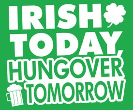 irish today hungover tomorrow tee Irish Today Hungover Tomorrow T Shirt from Deez Teez