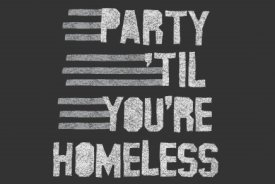 party til youre homeless tshirt Party til Youre Homeless T shirt