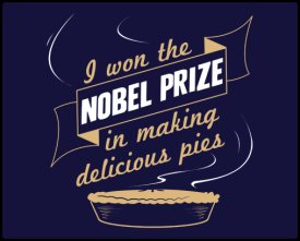 i won the nobel prize in making delicious pies tshit I Won the Nobel Prize in Making Delicious Pies Tee Shirt