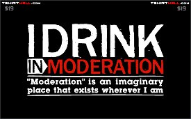 i drink in moderation moderation is an imaginary place that exists wherever i am tshirt I Drink In Moderation — Moderation Is an Imaginary Place That Exists Wherever I Am Tshirt