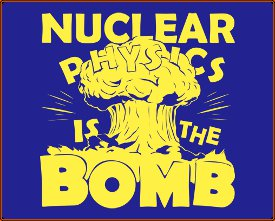 nuclear physics is the bomb tshirt Nuclear Physics is the Bomb Tshirt