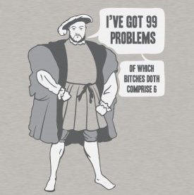 ive got 99 problems of which bitches doth comprise 6 Henry the 8th: Ive Got 99 Problems of Which Bitches Doth Comprise 6 T shirt