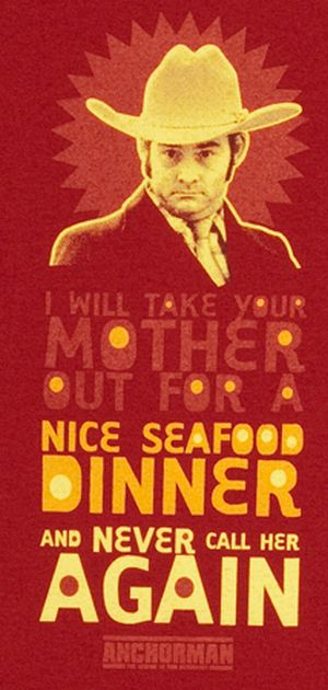 i will take your mother out for a nice seafood dinner and never call her again tshirt Best Anchorman T Shirts