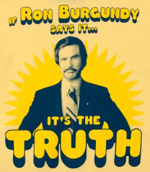if ron burgundy says it its the truth t shirt Best Anchorman T Shirts
