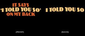 it says i told you so on my back t shirt It Says I Told You So On My Back T Shirt