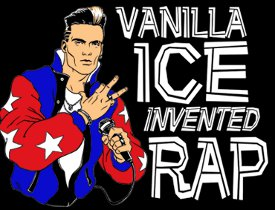 vanilla ice invented rap t shirt Vanilla Ice Invented Rap T Shirt