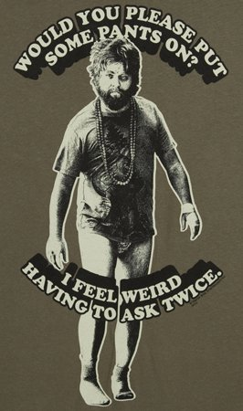 would you please put some pants on i feel weird having to ask twice hangover t shirt The Hangover T Shirts