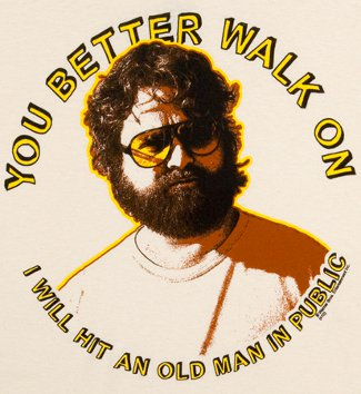 you better walk on i will hit an old man in public hangover tshirt The Hangover T Shirts
