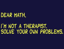 dear math im not a therapist solve your own problems t shirt Math & 80s Dancing & 90s Cinema