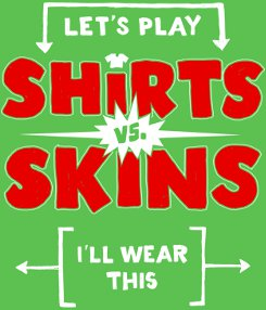 lets play shirts and skins ill wear this t shirt Lets Play Shirts Vs. Skins Ill Wear This T Shirt
