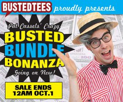 pat cassels crazy busted bundle bonanza goin on now Busted Tees Bundle Bonanza