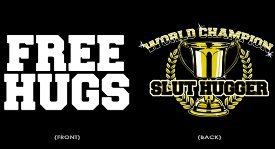 free hugs world champion slut hugger t shirt Free Hugs – World Champion Slut Hugger T shirt