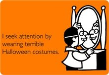 i seek attention by wearing terrible halloween costumes t shirts Someecards Halloween Shirts