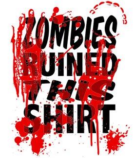 zombies ruined this shirt t shirt Zombies Ruined This Shirt T Shirt