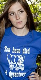you have died of dysentry t shirt Oregon Trail You Have Died Of Dysentery T Shirt